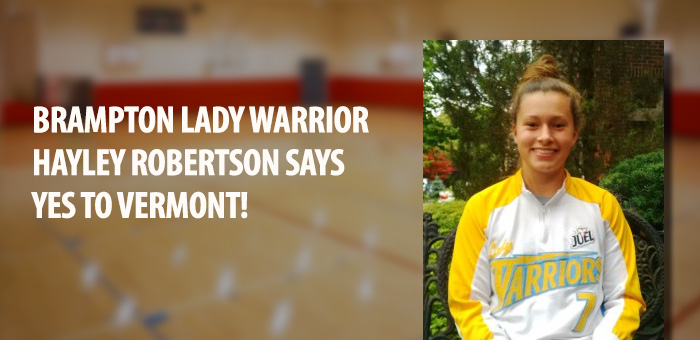 BRAMPTON LADY WARRIOR HAYLEY ROBERTSON SAYS YES TO VERMONT